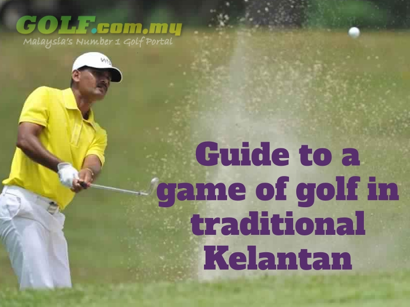 Guide to a game of golf in traditional Kelantan